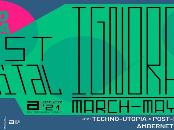 a'21: techno utopia x post-digital ignorance___10 March – 18 May, 2021
